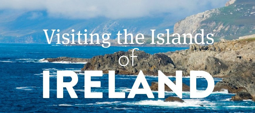 Visiting the Islands of Ireland
